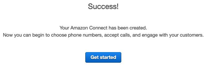 Success screen: Success! Your Amazon Connect has been created. Now you can begin to choose phone numbers, accept calls, and engage with your customers.