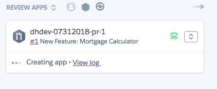 Captura de tela do aplicativo de revisão criado para o recurso Mortgage Calculator (Calculadora de hipoteca). Ela mostra o nome da solicitação pull (dhdev-07312018-pr-1), o nome da confirmação (#1 New Feature: Mortgage Calculator), uma mensagem de registro (Creating app) e um link para visualizar os registros rotulados
