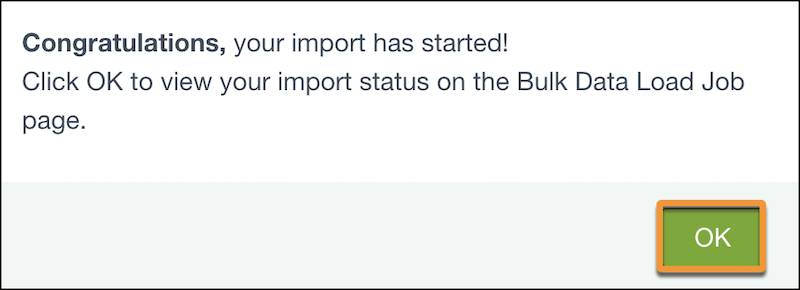 """A popup that reads """"Congratulations, your import has started! Click OK to view your import status on the Bulk Data Load Job page."""""""