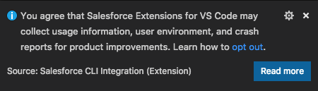 "The data notice, ""You agree that Salesforce Extensions for VS Code may collect usage information, user environment, and crash reports for product improvements. Learn how to opt out."""