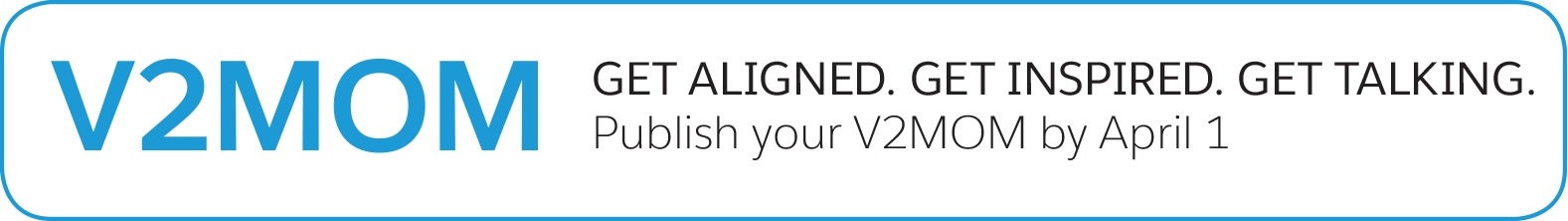 V2MOM Get aligned. Get inspired. Get talking.
