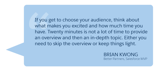 'If you get to choose your audience, think about what makes you excited...' Brian Kwong (Better Partners, Salesforce MVP)