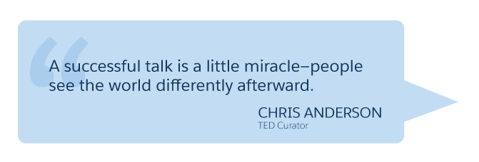 'A successful talk is a little miracle—people see the world differently afterward.' Chris Anderson (TED Curator)