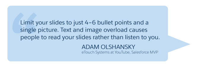 'Limit your slides to just 4-6 bullet points and a single picture...' Adam Olshansky (Salesforce Developer, eTouch Systems at YouTube)