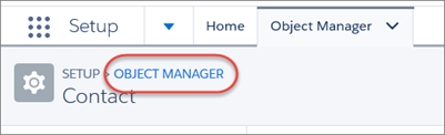 In Setup, the Object Manager link (highlighted) lets you return to the Object Manager home page
