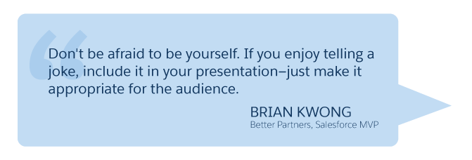 'Don't be afraid to be yourself... ' Brian Kwong (Better Partners, Salesforce MVP)