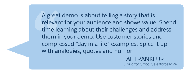 'A great demo is about telling a story that is relevant for your audience and shows value...' Tal Frankfurt (Cloud for Good, Salesforce MVP)