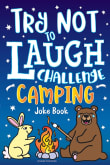 Try Not to Laugh Challenge Camping Joke Book: for Kids!