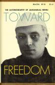 Toward- Freedom: An Autobiography of Jawaharlal Nehru