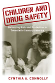 Children and Drug Safety: Balancing Risk and Protection in Twentieth-Century America