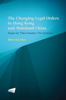 """The Changing Legal Orders in Hong Kong and Mainland China: Essays on """"One Country, Two Systems"""""""