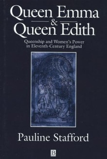 Queen Emma and Queen Edith: Queenship and Women's Power in Eleventh-Century England