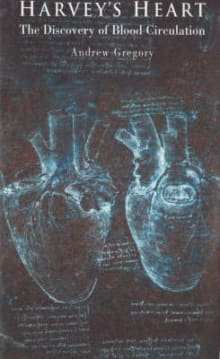 Harvey's Heart: The Discovery of Blood Circulation