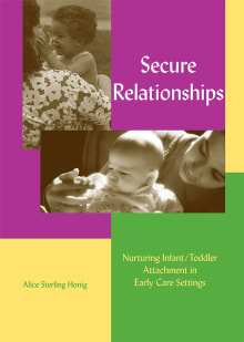 Secure Relationships: Nurturing Infant/Toddler Attachment in Early Care Settings