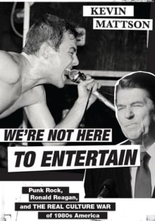 We're Not Here to Entertain: Punk Rock, Ronald Reagan, and the Real Culture War of 1980s America