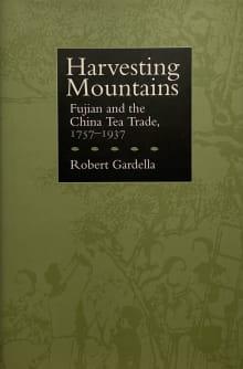 Harvesting Mountains: Fujian and the China Tea Trade, 1757-1937
