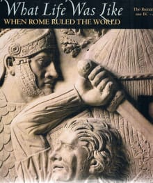 What Life Was Like: When Rome Ruled the World: The Roman Empire 100 BC-AD 200