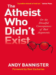 The Atheist Who Didn't Exist Or: the Dreadful Consequences of Bad Arguments