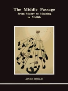 The Middle Passage: From Misery to Meaning in Mid-Life
