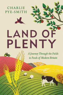 Land of Plenty: A Journey Through the Fields & Foods of Modern Britain