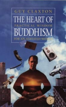 The Heart of Buddhism: Practical Wisdom for an Agitated World