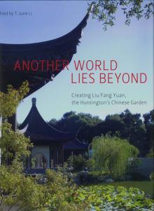 Another World Lies Beyond: Creating Liu Fang Yuan, the Huntington's Chinese Garden