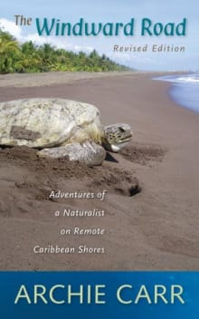 The Windward Road: Adventures of a Naturalist on Remote Caribbean Shores