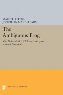The Ambiguous Frog: The Galvani-Volta Controversy on Animal Electricity