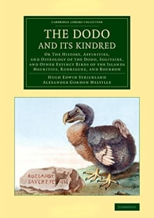 The Dodo and its Kindred: Or The History, Affinities, and Osteology of the Dodo, Solitaire, and Other Extinct Birds of the Islands Mauritius, ...