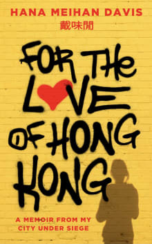 For The Love Of Hong Kong: A Memoir From My City Under Siege