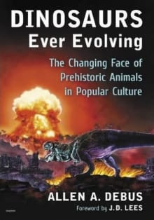 Dinosaurs Ever Evolving: The Changing Face of Prehistoric Animals in Popular Culture