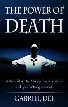 The Power of Death: A Radical Path to Personal Transformation and Spiritual Enlightenment