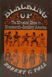 Blacking Up: The Minstrel Show in Nineteenth-Century America