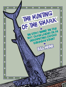 The Hunting of the Shark: The Story Behind the Tale That Crash Landed on an Unsuspecting Oxford Suburban Street