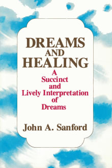 Dreams and Healing: A Succinct and Lively Interpretation of Dreams