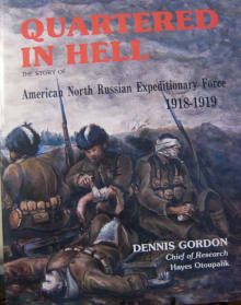 Quartered in Hell: The Story of the American North Russia Expeditionary Force 1918-1919