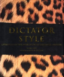 Dictator Style: Lifestyles of the World's Most Colorful Despots