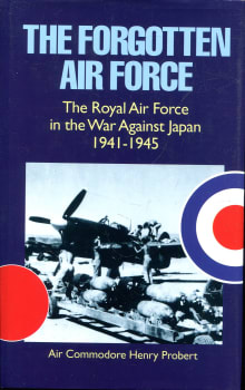 The Forgotten Air Force: The Royal Air Force in the War Against Japan 1941-1945