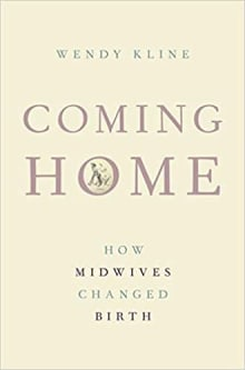 Coming Home: How Midwives Changed Birth