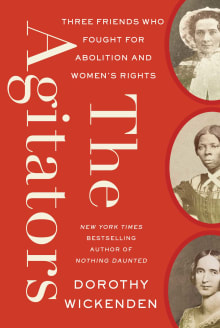 The Agitators: Three Friends Who Fought for Abolition and Women's Rights