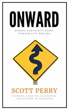Onward: Where Certainty Ends, Possibility Begins
