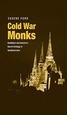 Cold War Monks: Buddhism and America's Secret Strategy in Southeast Asia
