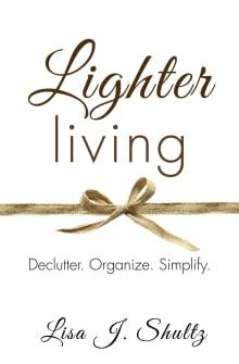 Lighter Living: Declutter. Organize. Simplify.