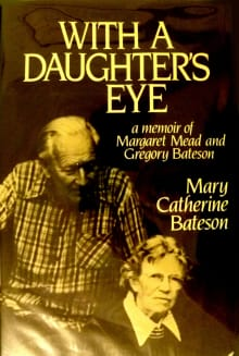 With a Daughter's Eye: Memoir of Margaret Mead and Gregory Bateson