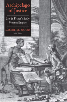 Archipelago of Justice: Law in France's Early Modern Empire