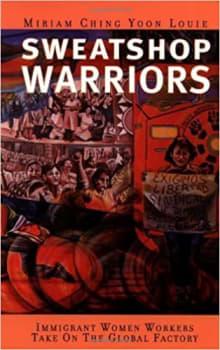 Sweatshop Warriors: Immigrant Women Workers Take On the Global Factory