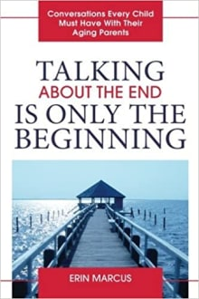 Talking About the End Is Only the Beginning: Conversations Every Child Must Have With Their Aging Parents