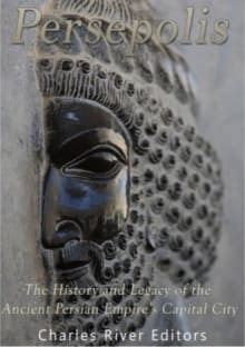 Persepolis: The History and Legacy of the Ancient Persian Empire's Capital City