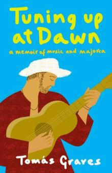 Tuning Up at Dawn : A Memoir of Music and Majorca