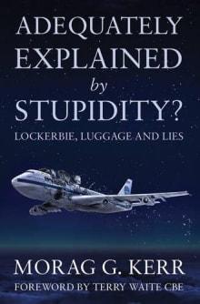 Adequately Explained by Stupidity?: Lockerbie, Luggage and Lies